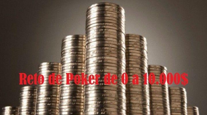 Reto póker: Llegar a 10.000 $ desde cero